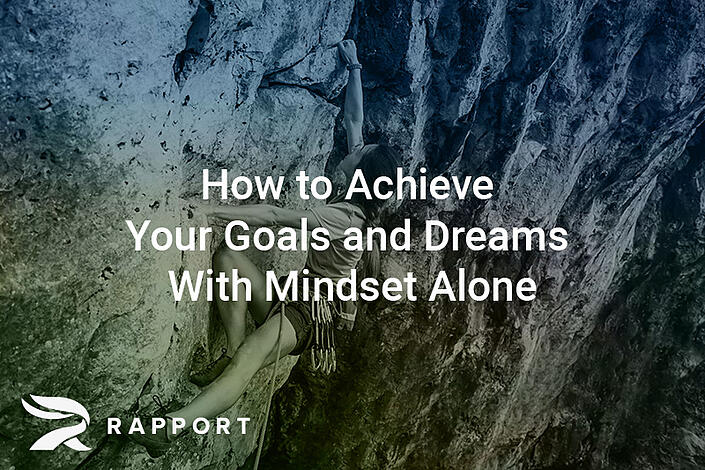 How to Achieve Your Goals and Dreams With Mindset Alone