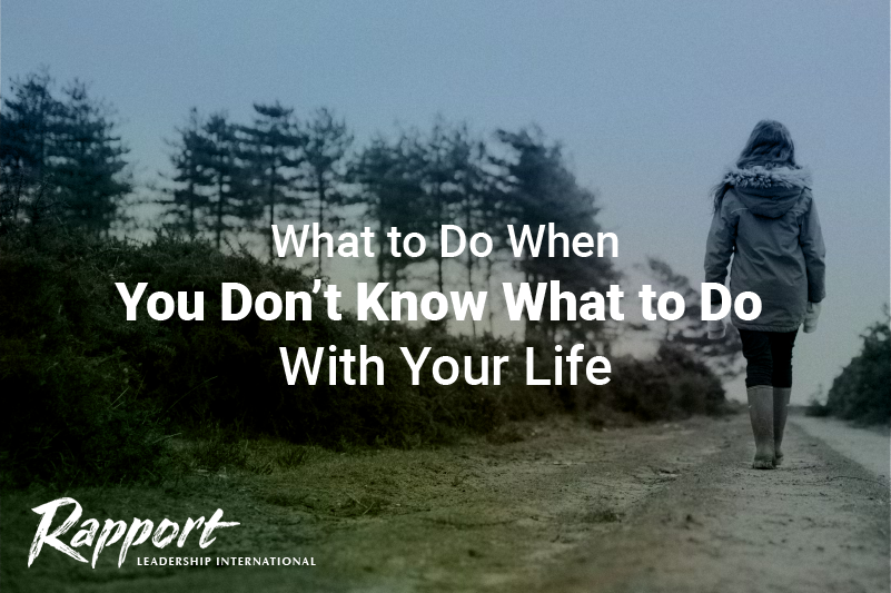 what to do when you don't know what to do with your life