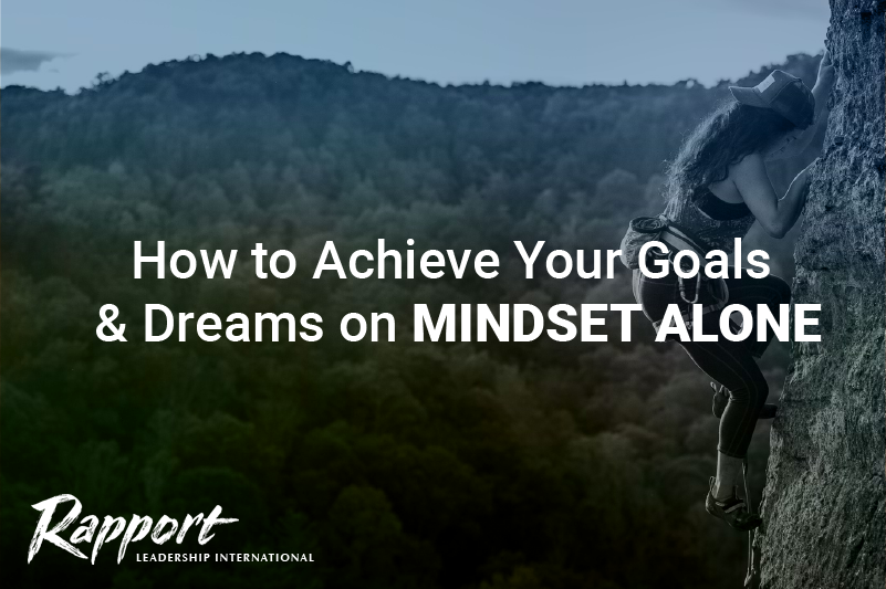 How to Achieve Your Goals and Dreams on Mindset Alone